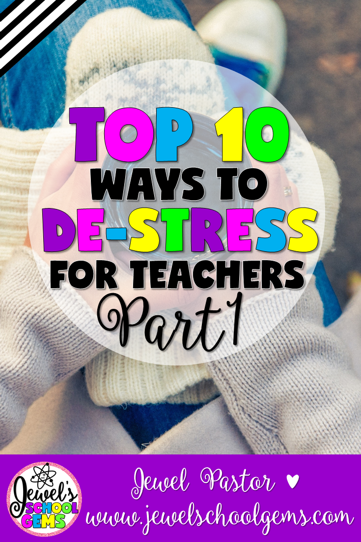 TOP 10 WAYS TO DE-STRESS FOR TEACHERS: PART 2 by Jewel Pastor of www.jewelschoolgems.com Looking for ways to de-stress for teachers? I compiled tips from fabulous teachers of the TpT Down Under Tribe and TeacherpreneurTribe, and came up with this Top 10 list on ways to destress for hardworking teachers like you! I got so many valuable tips that this is the first of a two-part blog post.