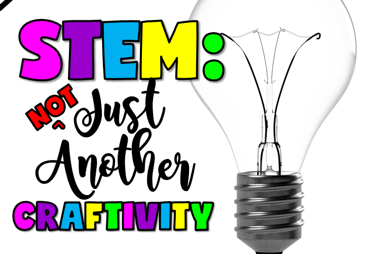 STEM: NOT JUST ANOTHER CRAFTIVITY | Jewel's School Gems by Jewel Pastor | Are you really doing STEM? Read on to make sure that what you're doing is really STEM and not just another craftivity. Download a FREE STEM activity, too!