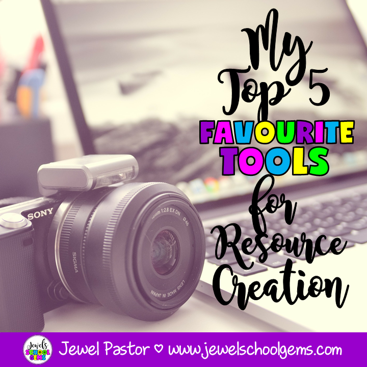 MY TOP 5 FAVORITE TOOLS FOR RESOURCE CREATION