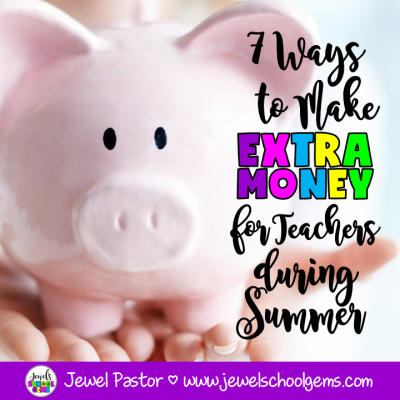 7 WAYS TO MAKE EXTRA MONEY FOR TEACHERS DURING SUMMER